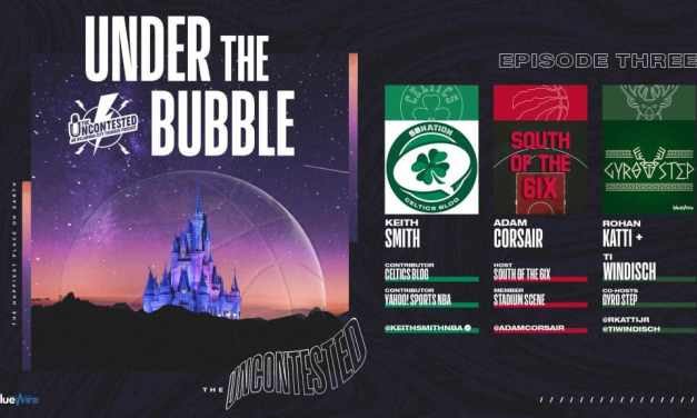 Under the Bubble Ep. 3: Celtics, Raptors, and Bucks