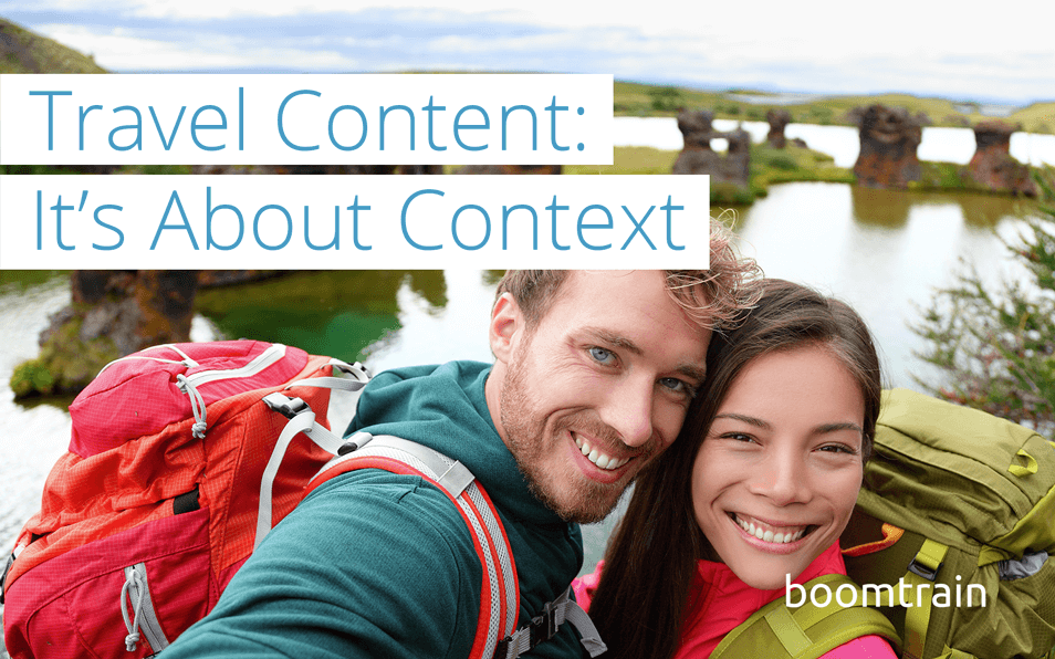 The Key to Marketing Travel Content:  It's About Context