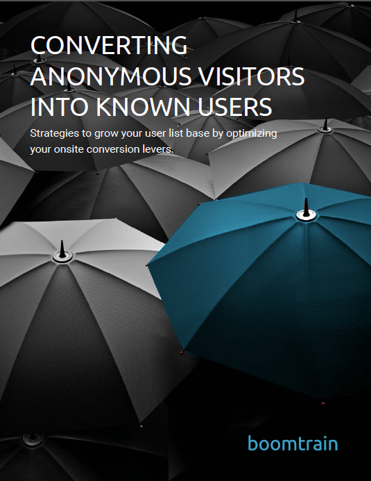 Converting the Anonymous Visitor to a Known Subscriber - Key strategies to grow your use list by Boomtrain