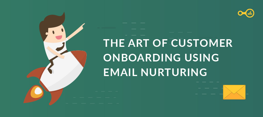 The Art of Customer Onboarding using Email Nurturing