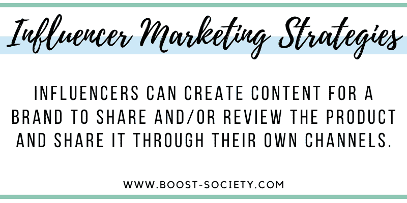 Influencer marketing strategies include influencers and brands both sharing the content created by the influencer.