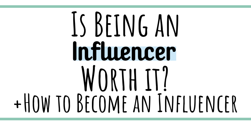 Is being an influencer worth it? + How to become an influencer