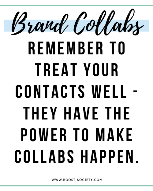 Remember to tread your contacts well - they have the power to make brand collabs happen