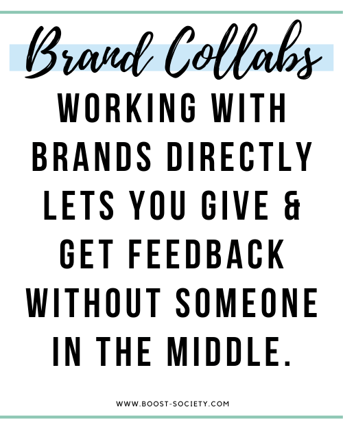 Working with brands directly lets you give and get feedback without someone in the middle