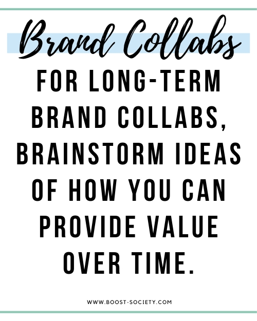 For long-term brand collaborations, brainstorm ideas of how you can provide value over time