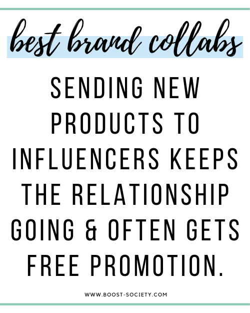 Sending new products to influencers keeps the relationship going and often gets free promotion.