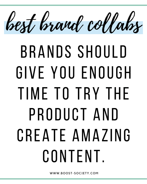 Brands should give you enough time to try the product and create amazing content.