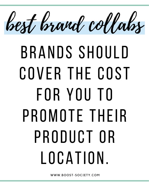 Brands should cover the cost for you to promote their product or location