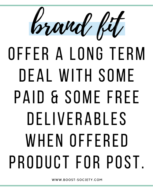 Offer a long term deal with some paid deliverables and some free ones when offered product for post