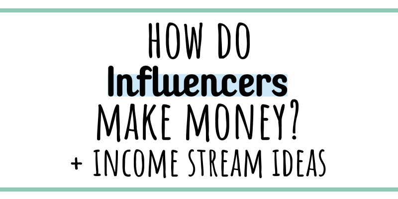 How do influencers make money?