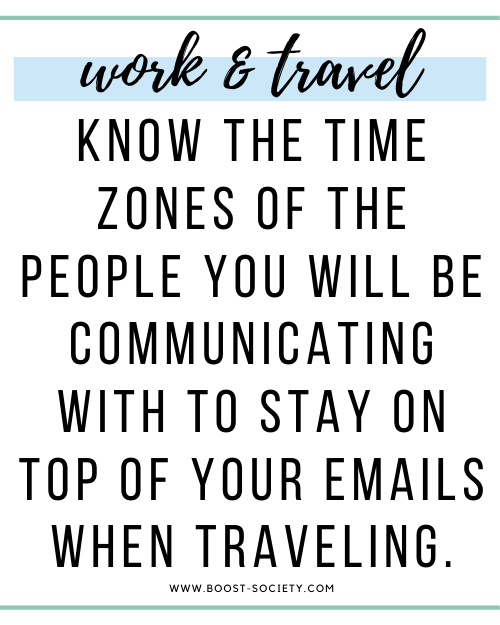 Know the time zones of the people you will be communicating with to stay on top of your emails when traveling