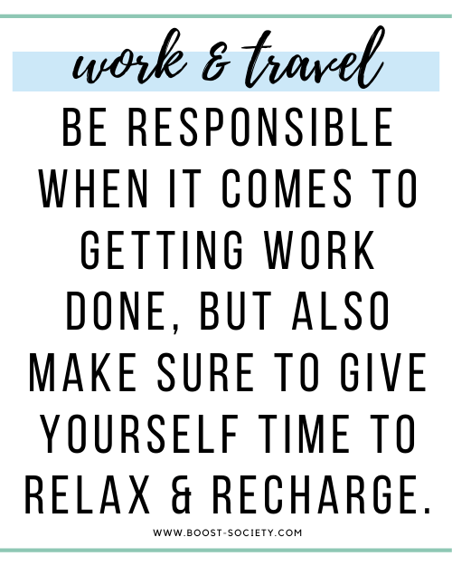 Be responsible when it comes to getting work done, but also make sure to give yourself time to relax and recharge