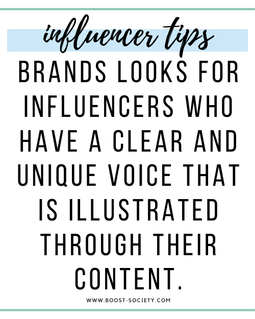 Brands look for influencers who have a clear and unique voice that is illustrated through their content