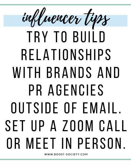Try to build relationships with brands and PR agencies outside of email. Set up a zoom call or meet in person.