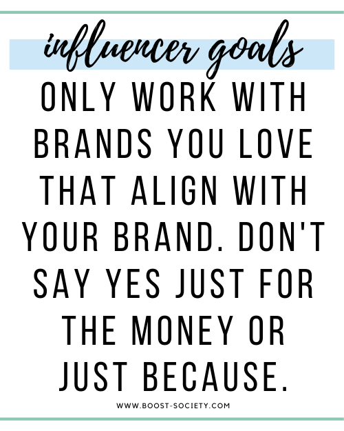 Only work with brands you love that align with your brand. Don't say yes just for the money or just because.