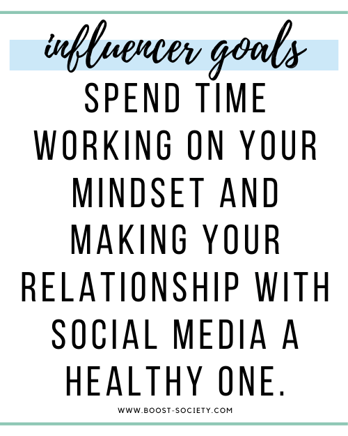 Spend time working on your mindset and making your relationship with social media a healthy one.