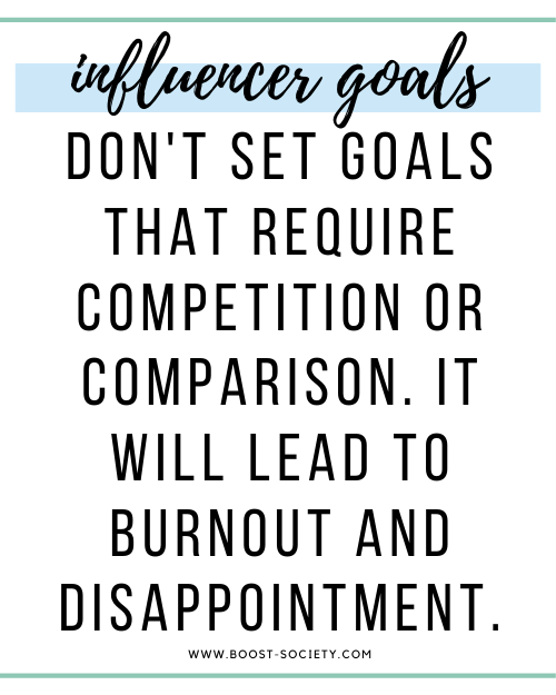 Don't set goals that require competition or comparison. It will lead to burnout and disappointment.