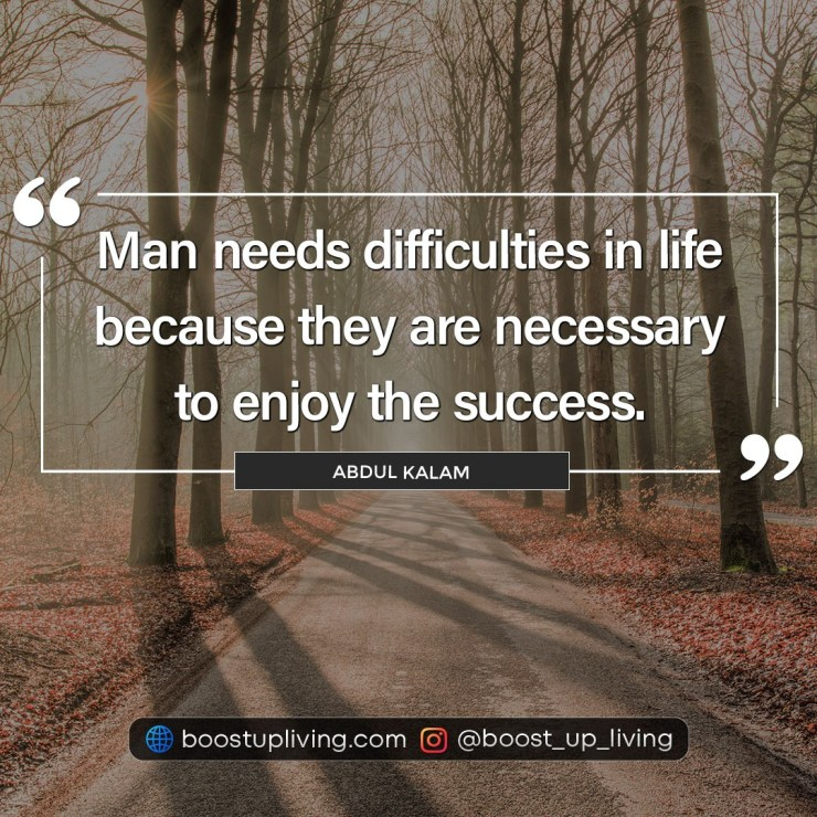 Man needs difficulties in life because they are necessary to enjoy the success - Abdul Kalam