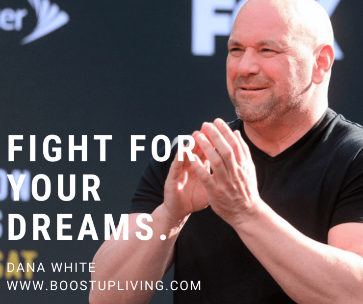 Fight for your dreams. -Best Motivational Quotes of Dana White For Your Success