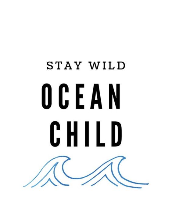 Stay Wild Ocean Child - Ocean Quotes