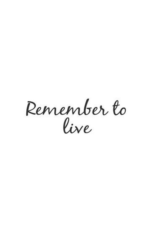 Remember to live.. - Short Motivational Quotes