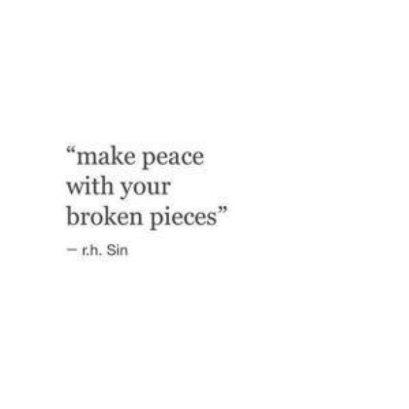 Make peace with your broken pieces.