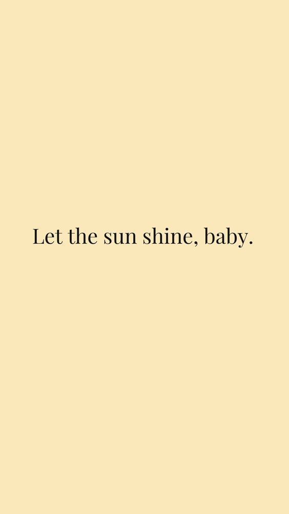 Let the sun shine,baby.