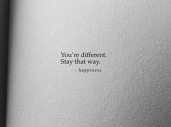 You're different stay that way.