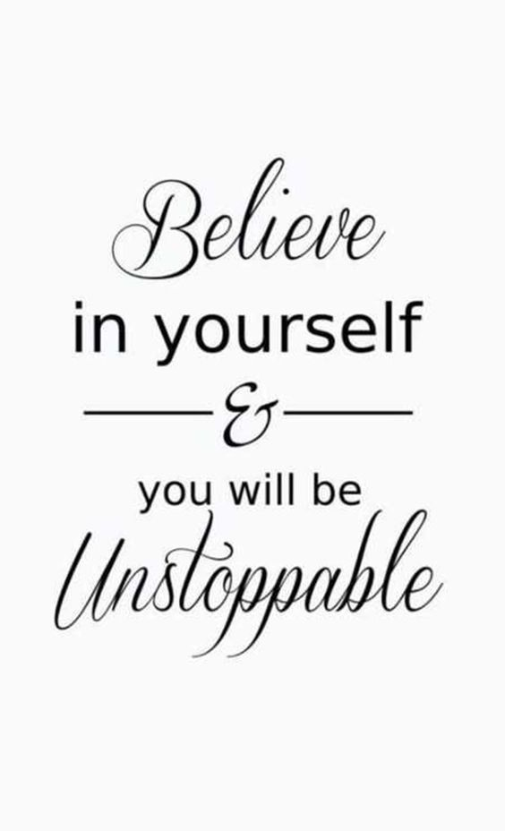 Believe in yourself and you will be unstoppable.