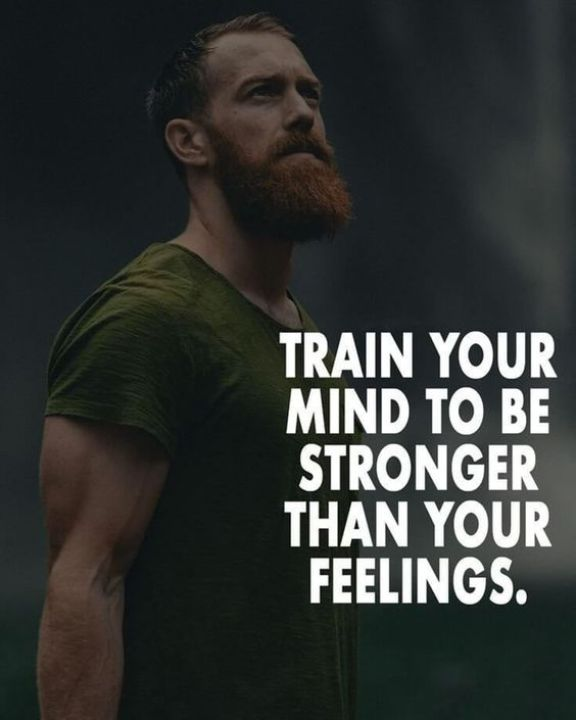 Train your mind to be stronger than your feelings. - Short Motivational Quotes