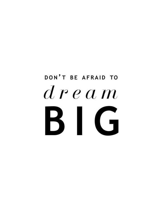 Don't be afraid to dream big. - Short Motivational Quotes