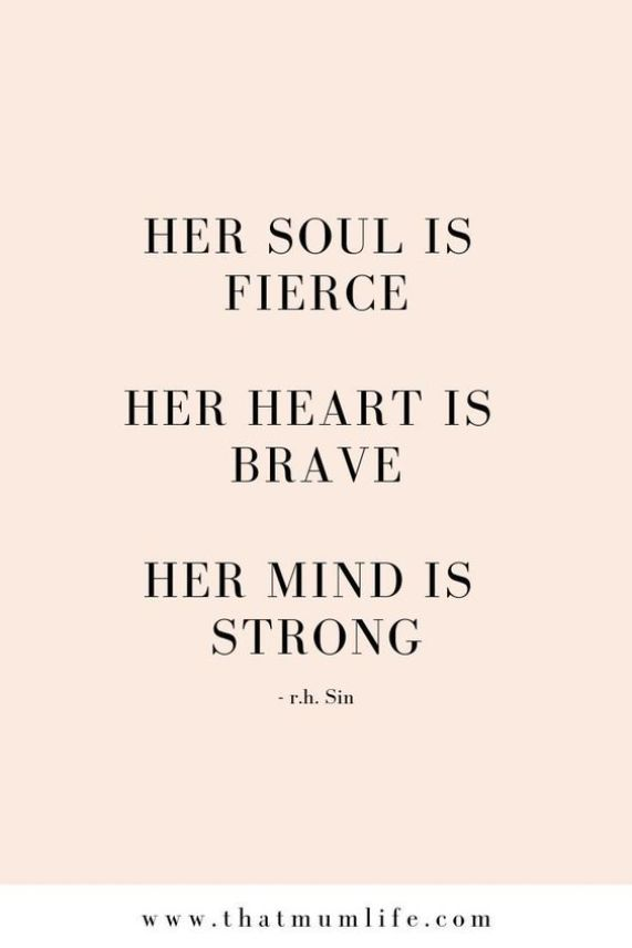 Her soul is fierce. Her heart is brave. Her mind is strong.