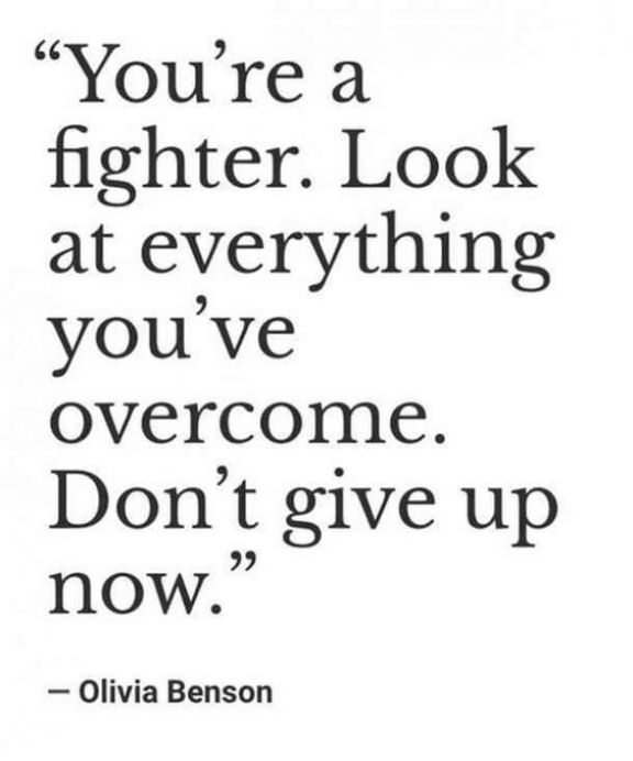 You're a fighter. Look at everything you've overcome. Don't give up now.Growth Mindset Quotes