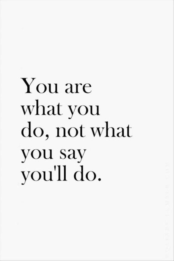 You are what you do, not what you say you'll do. Short Motivational Quotes
