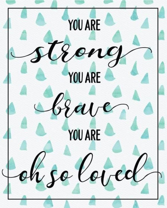You are strong you are leave you are oh so loved.
