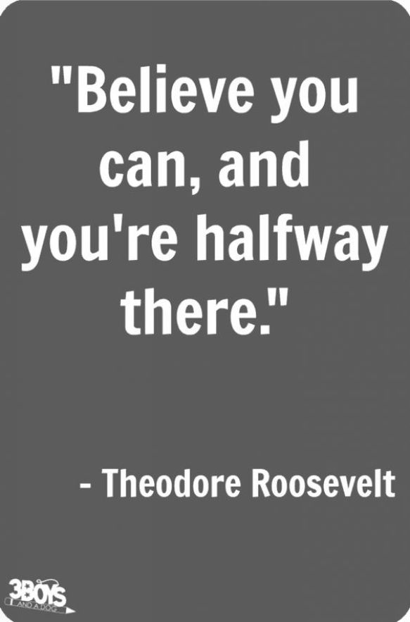 Believe you can, and you're halway there.