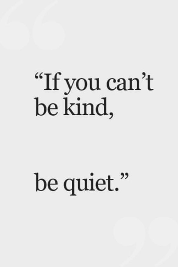 If you can't be kind, be quiet. - Short Motivational Quotes