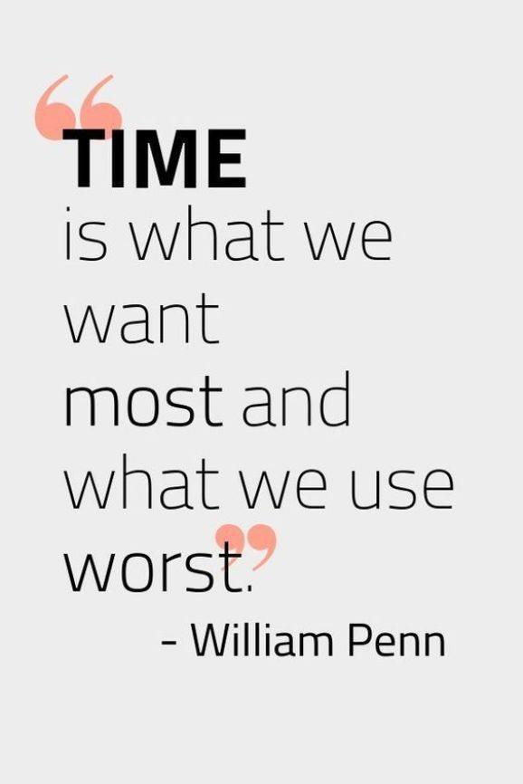 Time is what we want most and what we use worst. - Short Motivational Quotes