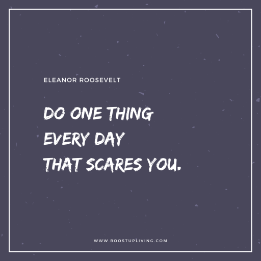 Do one thing every day that scares you. -  Inspirational Quote By Eleanor Roosevelt