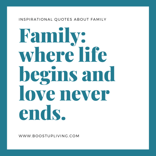 Family: where life begins and love never ends.