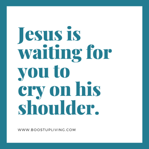 Jesus is waiting for you to cry on his shoulder.