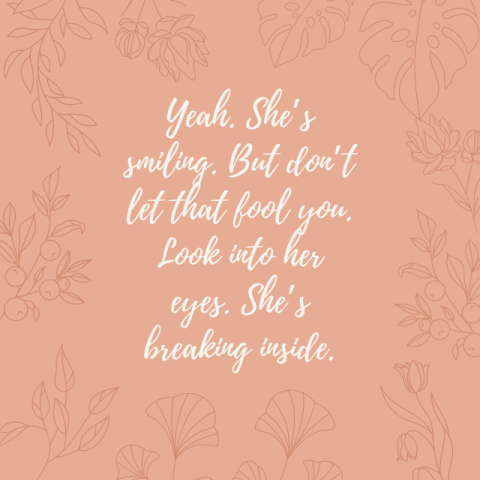 Yeah. She's smiling. But don't let that fool you. Look into her eyes. She's breaking inside.