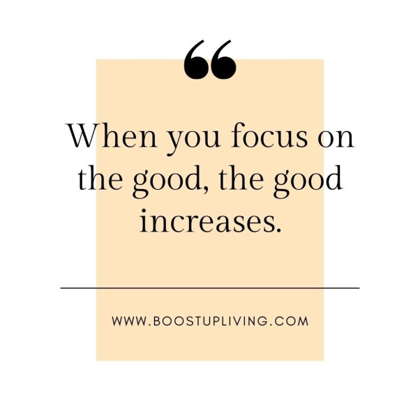 When you focus on the good, the good increases.-Positive Inspirational Quotes