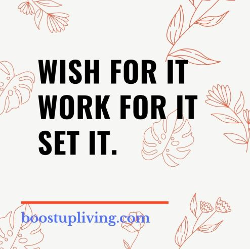 Wish for it to work for it set it..- positive quotes for daily motivation