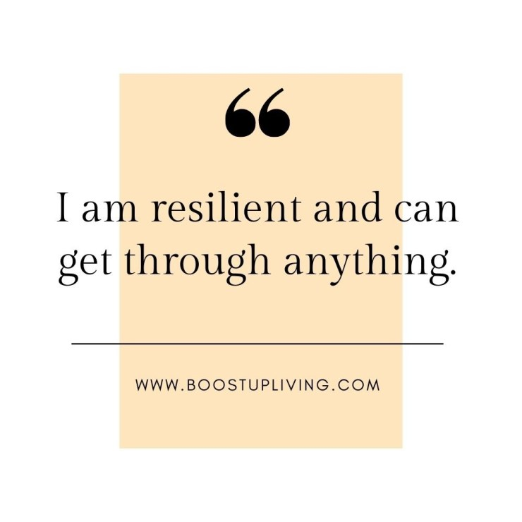 I am resilient and can get through anything..- positive quotes for daily motivation