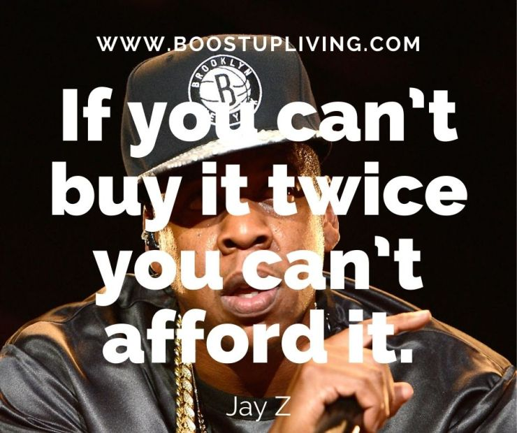 If you can't buy it twice you can't afford it. -Jay-Z's Best Quotes For Being your Motivation