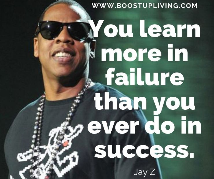 You learn more in failure than you ever do in success. -Jay-Z's Best Quotes For Being your Motivation