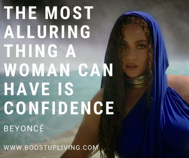 The most alluring thing a woman can have is confidence. By Beyoncé