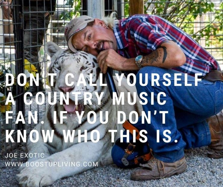 Don't call yourself a country music fan. If you don't know who this is. By Joe Exotic.