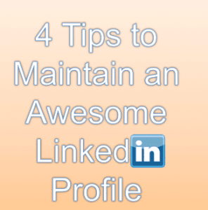4 tips to maintain an awesome linkedin profile